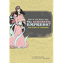 Who in the World Was The Acrobatic Empress?: The Story of Theodora