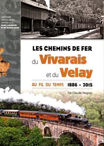 Les chemins de fer du Vivarais et du Velay : Au fil du temps (1886-2015) par Claude Wagner