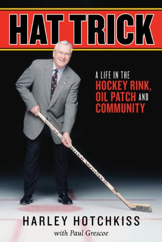 Hat Trick: A Life in the Hockey Rink, Oil Patch and Community por Harley Hotchkiss