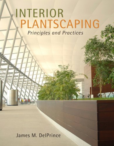 Interior Plantscaping: Principles and Practices by James M. DelPrince (2012-10-12)