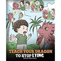 Teach Your Dragon to Stop Lying: A Dragon Book To Teach Kids NOT to Lie. A Cute Children Story To Teach Children About Telling The Truth and Honesty.: Volume 15 (My Dragon Books)