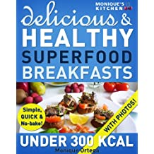 52 Delicious & Healthy SUPERFOOD Breakfasts Under 300 Calories - Simple, Quick & No-Bake! (English Edition)