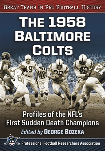 The 1958 Baltimore Colts: Profiles of the NFL's First Sudden Death Champions (Great Teams in Pro Football History) (English Edition) por George Bozeka
