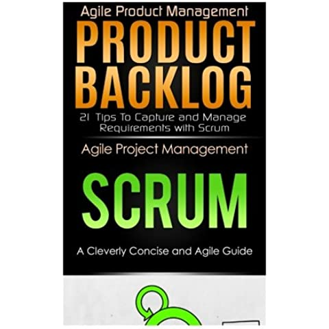 Agile Product Management: Product Backlog 21 Tips & Scrum a Cleverly Concise and Agile Introduction