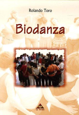 Biodanza : Intégration existentielle et développement humain par la musique, le mouvement, l'expression des émotions et des potentiels génétiques par Rolando Toro