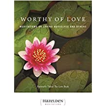 Worthy of Love: Meditations On Loving Ourselves And Others (Hazelden Meditation Series) (English Edition)