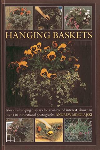 Hanging Baskets: Glorious Hanging Displays for Year-round Interest. Shown in