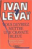 Telecharger Livres Vous devriez mettre une cravate bleue de Ivan Levai 3 octobre 2002 Broche (PDF,EPUB,MOBI) gratuits en Francaise