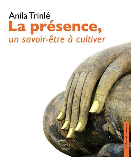 La présence, un savoir-être à cultiver par Anila Trinlé
