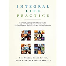 Integral Life Practice: A 21st-Century Blueprint for Physical Health, Emotional Balance, Mental Clarity,  and Spiritual Awakening (English Edition)