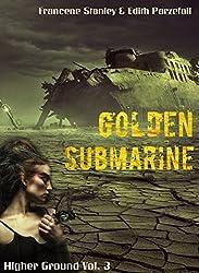 Golden Submarine (Higher Ground Book 3)