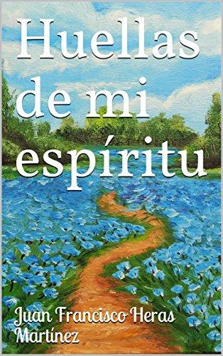 Huellas de mi Espíritu por Juan Francisco Heras Martínez