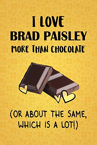 I Love Brad Paisley More Than Chocolate (Or About The Same, Which Is A Lot!): Brad Paisley Designer Notebook Paisley Designer