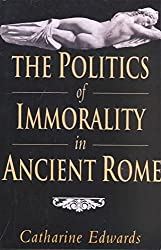 [The Politics of Immorality in Ancient Rome] (By: Catharine Edwards) [published: May, 2002]