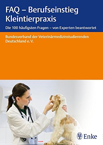 FAQ - Berufseinstieg Kleintierpraxis: Die 100 häufigsten Fragen - von Experten beantwortet