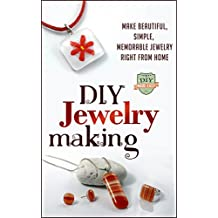 DIY Jewelry Making: Make Beautiful, Simple, Memorable Jewelry Right From Home (Crafts - Business - Beginners - Necklaces - Bracelets) (English Edition)
