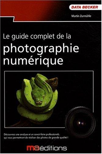 Guide Complet de la Photographie Numerique(le) (Photo) par Zurmuhle