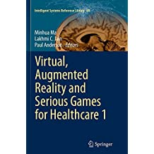 Virtual, Augmented Reality and Serious Games for Healthcare 1 (Intelligent Systems Reference Library)