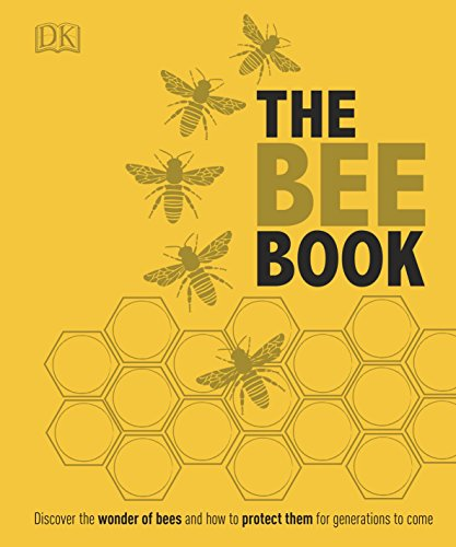 The Bee Book: Discover the Wonder of Bees and How to Protect Them for Generations to Come (English Edition)
