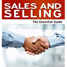 Sales and Selling: The Essential Guide (Need2Know Books Book 151)