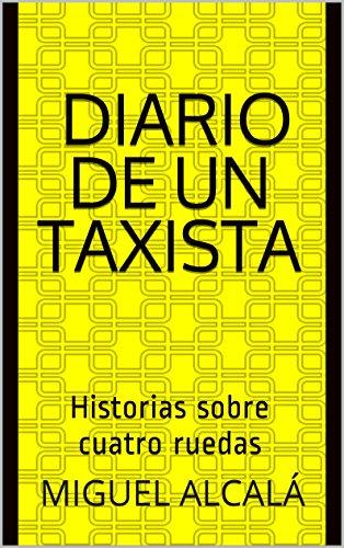Diario de un taxista: Historias sobre cuatro ruedas por Miguel Alcalá