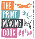 The Print Making Book: Projects and Techniques in the Art of Hand-Printing