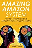 AMAZING AMAZON SYSTEM (2016): Amazon Affiliate System & Amazon Physical Product Selling (English Edition)