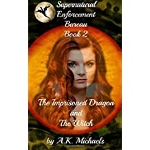 Supernatural Enforcement Bureau, Book 2, The Imprisoned Dragon and The Witch: Book 2: Volume 2 by A K Michaels (2014-11-27)