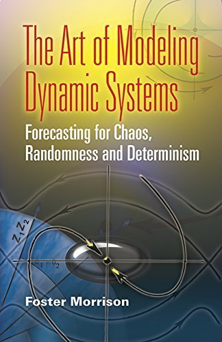 The Art of Modeling Dynamic Systems: Forecasting for Chaos, Randomness and Determinism (Dover Books on Computer Science) 2nd 2008 Dover edition by Morrison, Foster (2008) Paperback