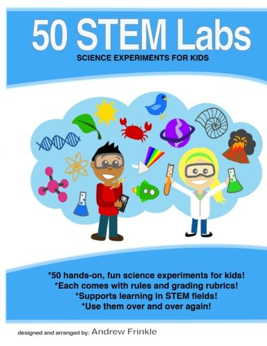 50 Stem Labs - Science Experiments for Kids: Volume 1