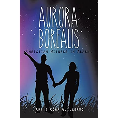 Aurora Borealis: Christian Witness in Alaska by Guillermo, Art (2014) Paperback