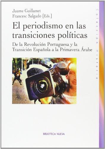 El periodismo en las transiciones políticas: De la Revolución portuguesa y la Transición Española a la Primavera Árabe (HISTORIA) por Jaume Guillamet