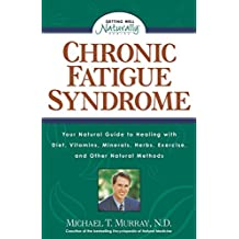 Chronic Fatigue Syndrome: Your Natural Guide to Healing with Diet, Vitamins, Minerals, Herbs, Exercise, and Other Natural Methods (Getting Well Naturally)