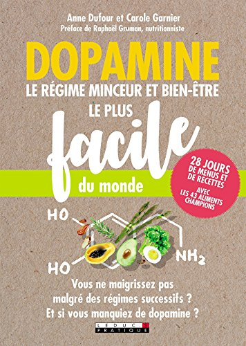 Dopamine : le rgime minceur et bien-tre le plus facile du monde: Vous ne maigrissez pas malgr des rgimes successifs ? Et si vous manquiez de dopamine ?