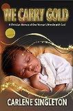 Best Christian Memoirs - We Carry Gold: A Christian Memoir of One Review
