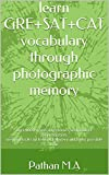 learn GRE+SAT+CAT vocabulary through photographic memory: over 4000 words mnemonic with correct pronunciation. memory trciks to learn vocabulary in fastest possible time