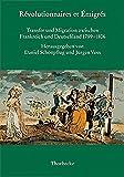 Révolutionnaires et Émigres: Transfer und Migration zwischen Frankreich und Deutschland 1789-1806 (Beihefte der Francia, Band 56)