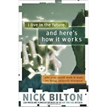 I Live in the Future & Here's How It Works: Why Your World, Work & Brain Are Being Creatively Disrupted by Nick Bilton (2011-10-04)