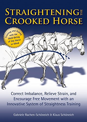 Straightening the Crooked Horse: Correct Imbalance, Relieve Strain, and Encourage Free Movement with an Innovative System of Straightness Training por Gabriele Rachen-Schoneich