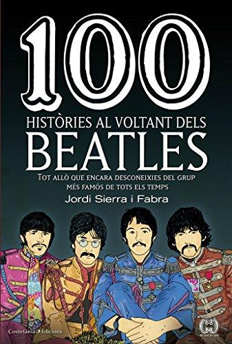 100 Històries Al Voltant Dels Beatles (De 100 en 100)