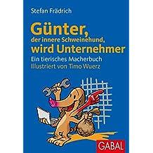 Günter, der innere Schweinehund, wird Unternehmer: Ein tierisches Macherbuch (German Edition)