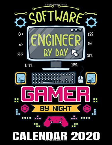 Software Engineer By Day Gamer By Night Calendar 2020: Funny Gamer Calendar - Appointment Planner And Organizer Journal Notebook - Weekly - Monthly - Yearly