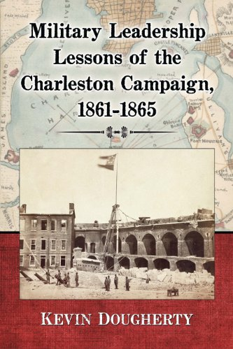 Military Leadership Lessons of the Charleston Campaign, 1861–1865