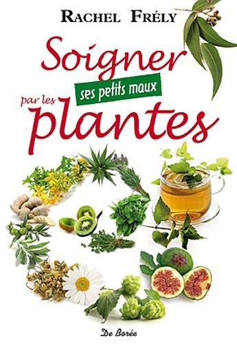 Soigner Ses Petits Maux par les Plantes par Rachel Frély