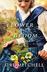 Like a Flower in Bloom by Siri Mitchell (2015-01-06)