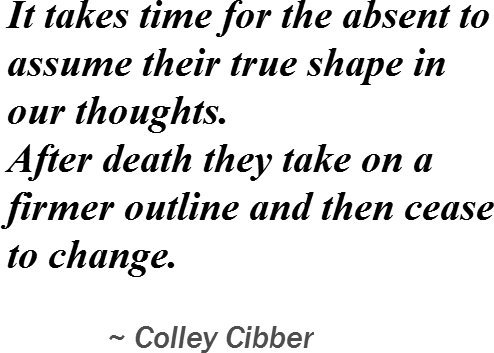 reprint-of-it-takes-time-for-the-absent-to-assume-their-true-shape-in-our-thoughts-after-death-they-