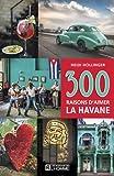 Telecharger Livres 300 raisons d aimer La Havane (PDF,EPUB,MOBI) gratuits en Francaise