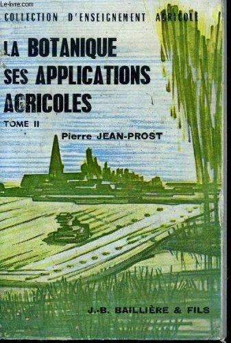 LA BOTANIQUE SES APPLICATIONS AGRICOLES - TOME 2 par JEAN-PROST PIERRE