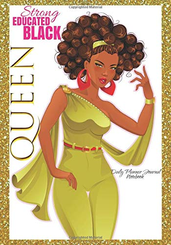 Strong Educated Black Queen Daily Planner Journal Notebook: African American Women Journal Motivational Affirmation Gratitude Agenda Organizer To Write In