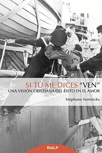 Si tú me dices 'ven': Una visión cristiana del éxito en el amor (Religión. Fuera de Colección) por Stéphane Seminckx